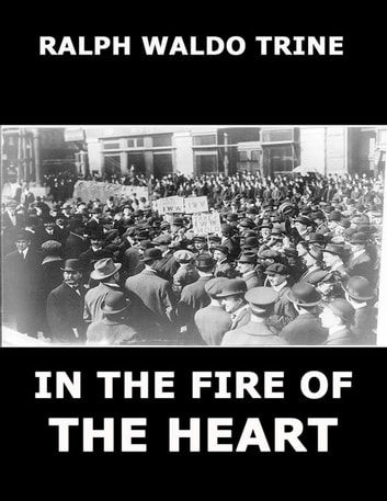 In The Fire Of The Heart ebook by Ralph Waldo Trine