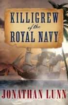 Killigrew of the Royal Navy ebook by Jonathan Lunn