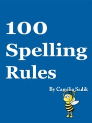 100 Spelling Rules ebook by Camilia Sadik