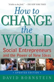 How to Change the World:Social Entrepreneurs and the Power of New Ideas, Updated Edition ebook by David Bornstein