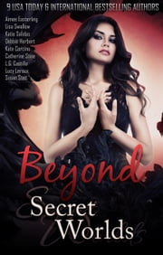 Beyond Secret Worlds: Nine Tales of Paranormal Fantasy and Romance ebook by Aimee Easterling,Lisa Swallow,Katie Salidas,Debbie Herbert,Kate Corcino,Catherine Stine,L.G. Castillo,Lucy Leroux,Susan Stec
