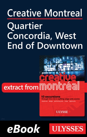 Creative Montreal - Quartier Concordia, West End of Downtown ebook by Jérôme Delgado