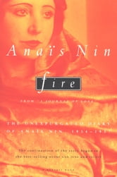 "Fire - From ""A Journal of Love"" The Unexpurgated Diary of Anais Nin, 1934-1938 ebook by Anais Nin"
