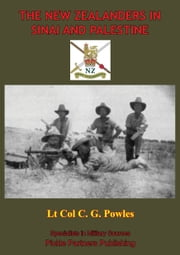 THE NEW ZEALANDERS IN SINAI AND PALESTINE [Illustrated Edition] ebook by Lt Col C. G. Powles