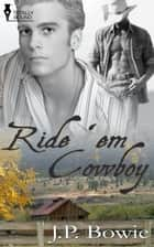 Ride 'Em Cowboy ebook by J.P. Bowie