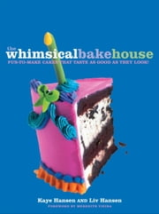 The Whimsical Bakehouse - Fun-to-Make Cakes That Taste as Good as They Look ebook by Kaye Hansen,Liv Hansen