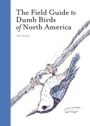 The Field Guide to Dumb Birds of North America ebook by Matt Kracht