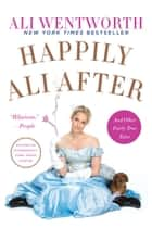 Happily Ali After ebook by Ali Wentworth