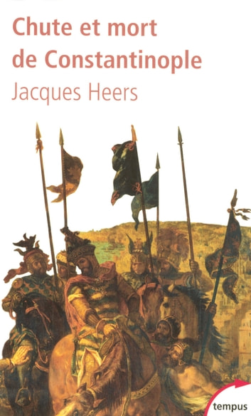 Chute et mort de Constantinople ebook by Jacques HEERS
