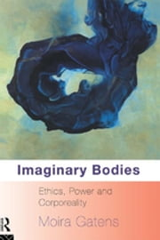 Imaginary Bodies - Ethics, Power and Corporeality ebook by Moira Gatens