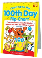 Count Up to the 100th Day Flip Chart: Fun, Five-Minute Learning Activities to Celebrate Each of the First 100 Days of School ebook by Fleming, Maria