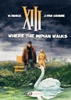 XIII - Volume 2 - Where the Indian Walks ebook by Vance, Jean Van Hamme