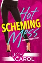 Hot Scheming Mess ebook by Lucy Carol