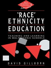 Race, Ethnicity and Education - Teaching and Learning in Multi-Ethnic Schools ebook by David Gillborn