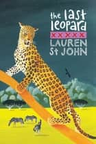 The White Giraffe Series: The Last Leopard - Book 3 ebook by Lauren St John, David Dean