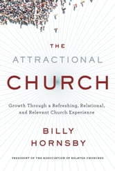 The Attractional Church - Growth Through a Refreshing, Relational, and Relevant Church Experience ebook by Billy Hornsby