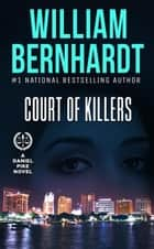 Court of Killers - Daniel Pike Legal Thriller Series, #2 ebook by WILLIAM BERNHARDT
