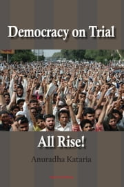 Democracy on Trial, All Rise! ebook by Anuradha  Kataria