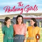 The Railway Girls - Their bond will see them through audiobook by Maisie Thomas