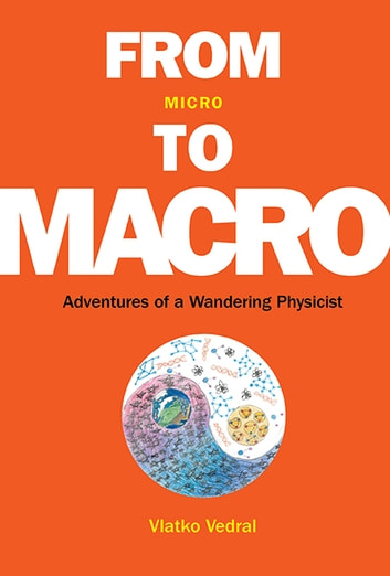 From Micro to Macro - Adventures of a Wandering Physicist ebook by Vlatko Vedral