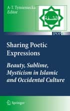 Sharing Poetic Expressions - Beauty, Sublime, Mysticism in Islamic and Occidental Culture ebook by Anna-Teresa Tymieniecka