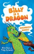 Billy is a Dragon 2: Werewolves Beware! ebook by Nick Falk, Tony Flowers