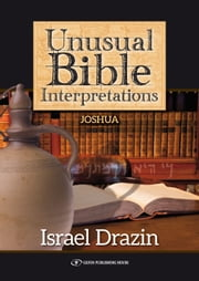 Unusual Bible Interpretations: Joshua ebook by Dr. Rabbi Israel Drazin