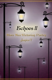 Echoes II, More Neo-Victorian Poetry ebook by Janice T