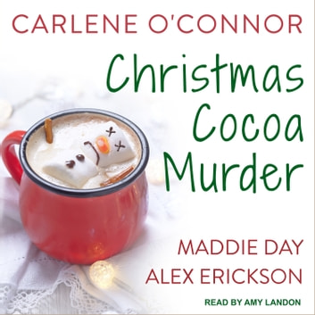 Christmas Cocoa Murder audiobook by Carlene O'Connor,Maddie Day,Alex Erickson