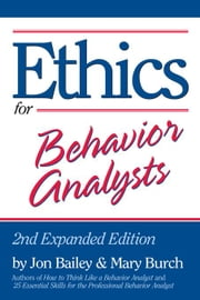 Ethics for Behavior Analysts: 2nd Expanded Edition ebook by Bailey, Jon
