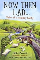 Now Then Lad... ebook by Mike Pannett