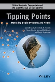 Tipping Points - Modelling Social Problems and Health ebook by John Bissell,Camila Caiado,Sarah Curtis,Michael Goldstein,Brian Straughan