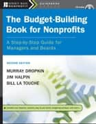 The Budget-Building Book for Nonprofits ebook by Murray Dropkin,Jim Halpin,Bill La Touche