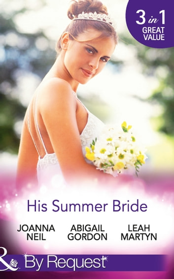 His Summer Bride: Becoming Dr Bellini's Bride / Summer Seaside Wedding / Wedding in Darling Downs (Mills & Boon By Request) ebook by Joanna Neil,Abigail Gordon,Leah Martyn