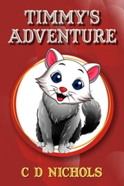 Timmy's Adventure ebook by C D Nichols
