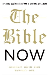 The Bible Now ebook by Richard Elliott Friedman,Shawna Dolansky