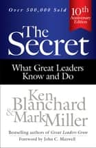 The Secret - What Great Leaders Know and Do ebook by Ken Blanchard, Mark Miller, John C. Maxwell