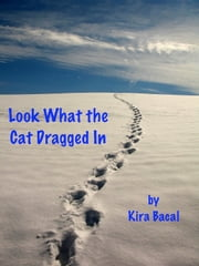 Look What the Cat Dragged In ebook by Kira Bacal