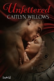 Unfettered ebook by Caitlyn Willows