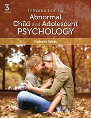 Introduction to Abnormal Child and Adolescent Psychology ebook by Robert Weis