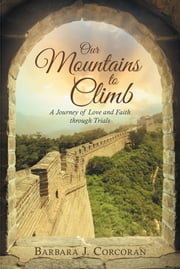 Our Mountains to Climb - A Journey of Love and Faith Through Trials ebook by Barbara Corcoran