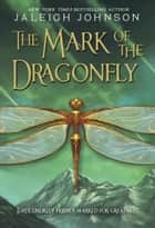 The Mark of the Dragonfly ebook by Jaleigh Johnson