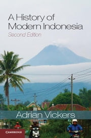 A History of Modern Indonesia ebook by Vickers, Adrian