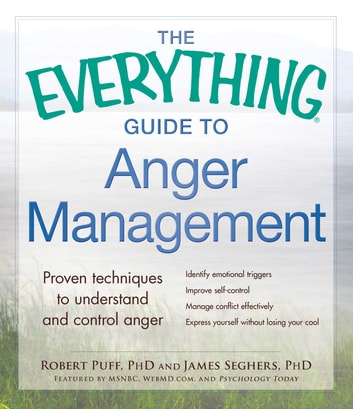 The Everything Guide to Anger Management - Proven Techniques to Understand and Control Anger ebook by Robert Puff,James Seghers