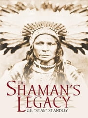 "The Shaman's Legacy ebook by C.E. ""Stan"" Standley"