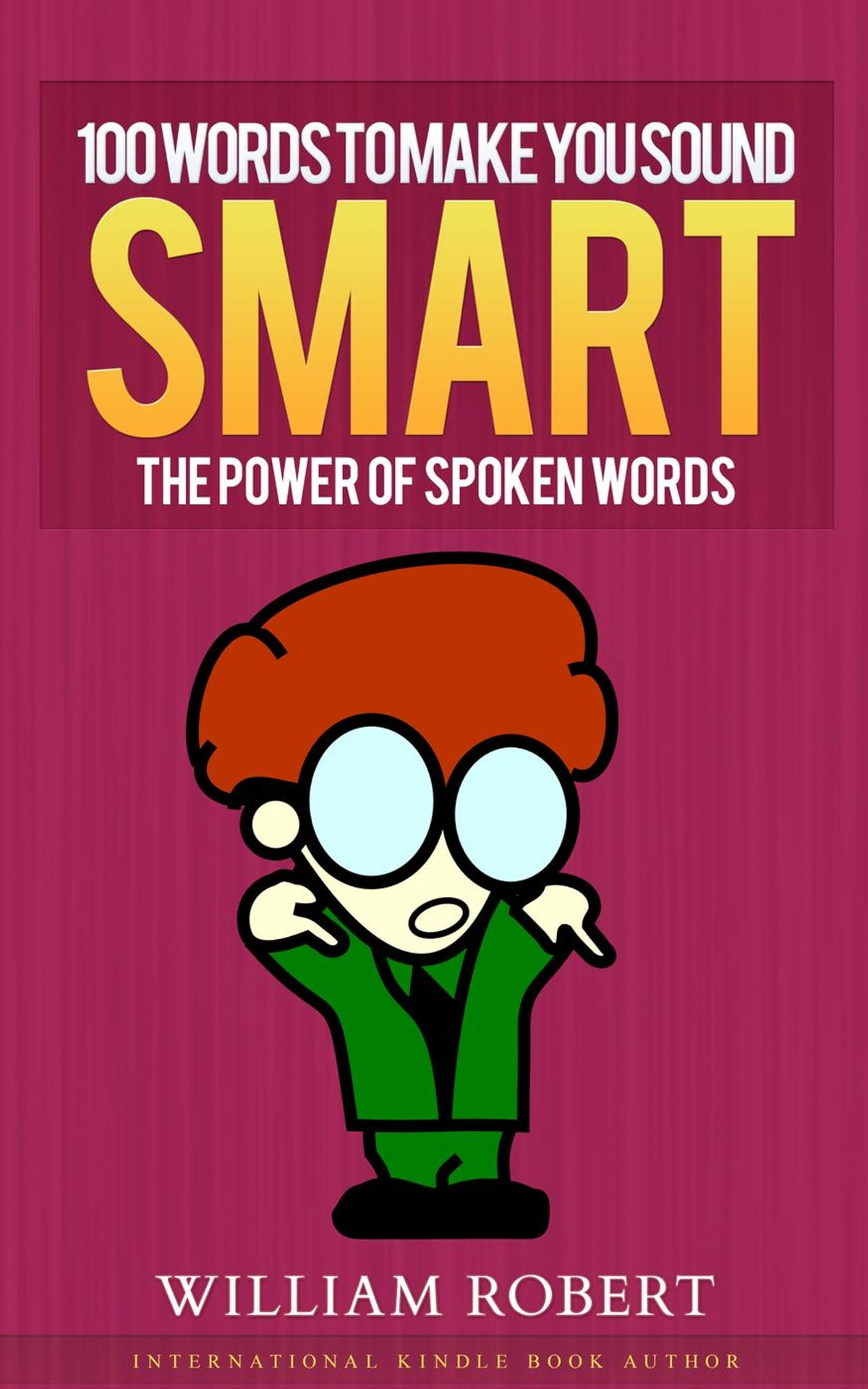 100 Words To Make You Sound Smart: The Power of Spoken Words eBook by  William Robert - 9781516372720 | Rakuten Kobo