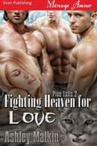 Fighting Heaven for Love ebook by Ashley Malkin