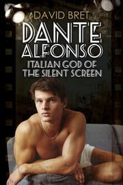 Dante Alfonso, Italian God of the Silent Screen ebook by David Bret