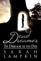 Dead Dreamer: To Dream is to Die ebook by Sarah Lampkin