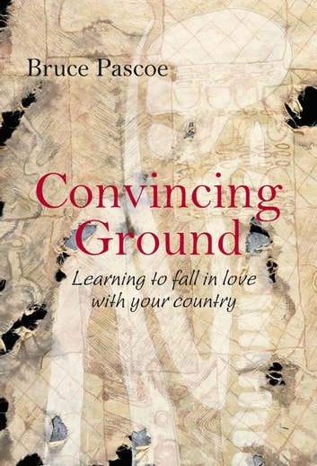 Convincing Ground - Learning to Fall in Love with your Country ebook by Bruce Pascoe